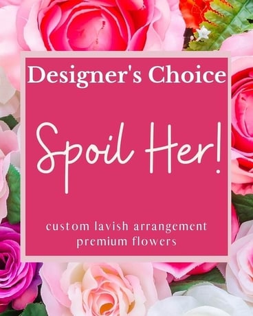 Designer's Choice - Spoil Her! Flower Arrangement