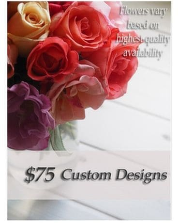 Custom Designed Bouquet $75 Flower Arrangement