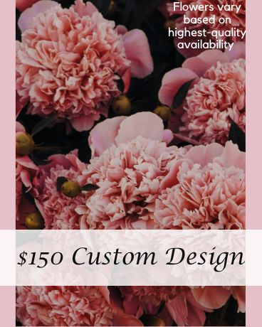 Custom Designed Bouquet $150
