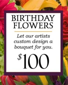 Custom Design Birthday Bouquet $100 Flower Arrangement