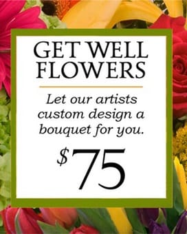 Custom Design Get Well Bouquet $75 Flower Arrangement