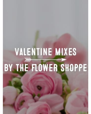 Valentine Mixes by The Flower Shoppe