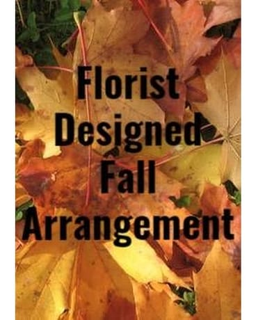 Florist Designed Fall Arrangement Flower Arrangement