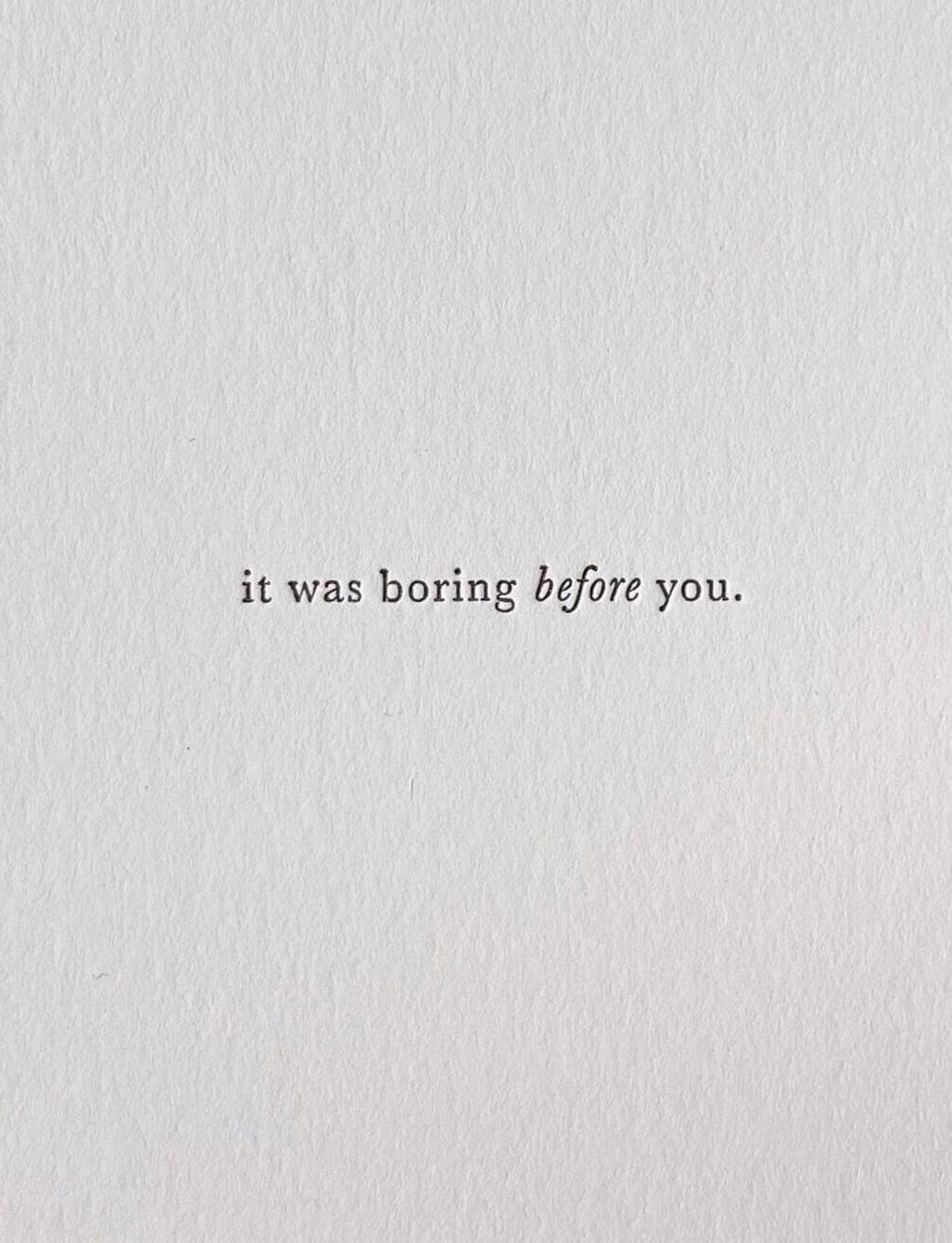 It was boring before you