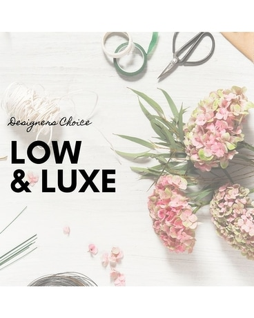 Designers Choice: LOW & LUXE Flower Arrangement