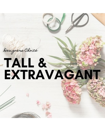Designers Choice: TALL & EXTRAVAGANT Flower Arrangement