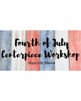 July 4th Workshop- June 28, 6:30-8PM Flower Arrangement