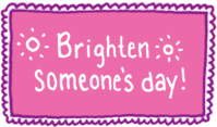 Brighten Someone's Day